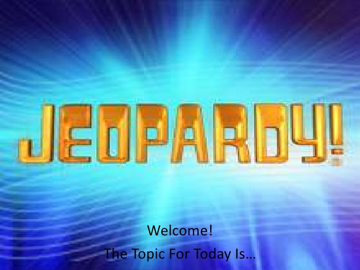 Welcome!The Topic For Today Is…