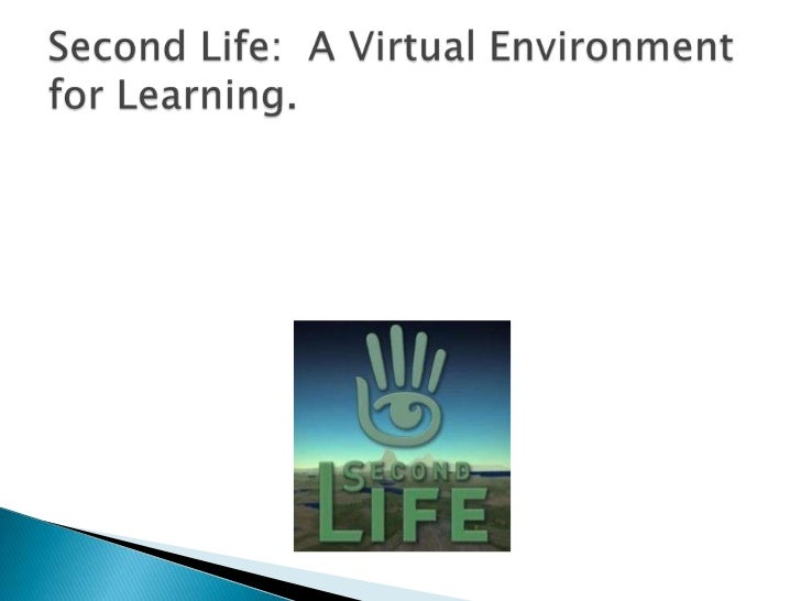 Second Life:  A Virtual Environment for Learning.<br />