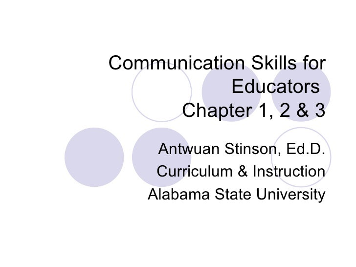 Communication Skills for            Educators     Chapter 1, 2 & 3     Antwuan Stinson, Ed.D.     Curriculum & Instruction...