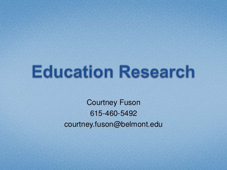 Education Research<br />Courtney Fuson<br />615-460-5492<br />courtney.fuson@belmont.edu<br />