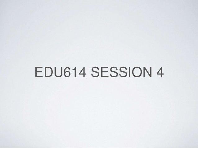 EDU614 SESSION 4