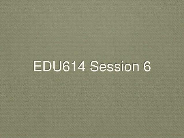 EDU614 Session 6