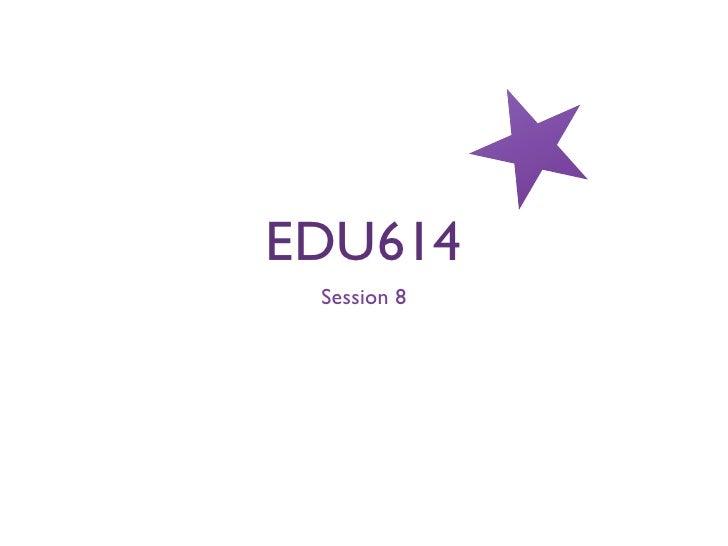 EDU614 Session 8