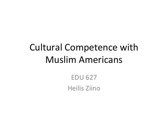 Cultural Competence with    Muslim Americans         EDU 627        Heilis Ziino