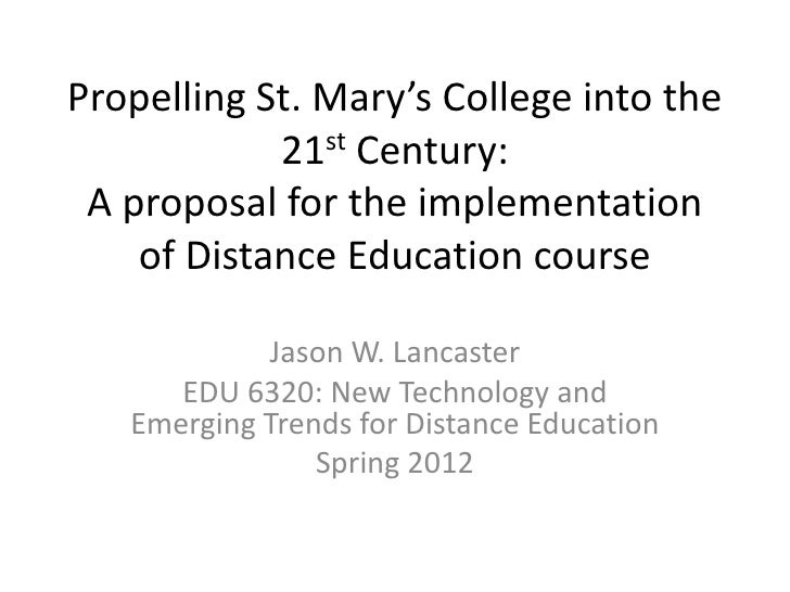 Propelling St. Mary's College into the            21st Century: A proposal for the implementation    of Distance Education...