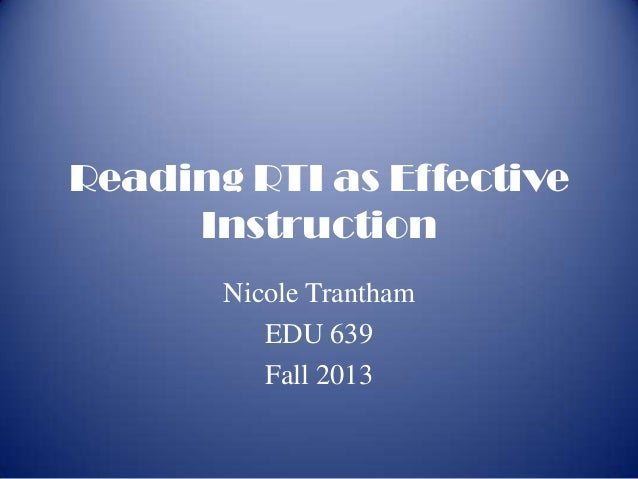 Reading RTI as Effective Instruction Nicole Trantham EDU 639 Fall 2013