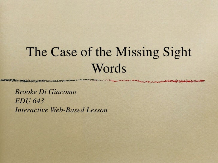 The Case of the Missing Sight               Words Brooke Di Giacomo EDU 643 Interactive Web-Based Lesson