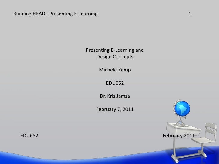 Running HEAD:  Presenting E-Learning1<br />Presenting E-Learning and<br />Design Concepts<br />Michele Kemp<br />EDU652<b...