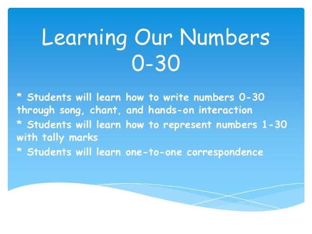 Learning Our Numbers              0-30* Students will learn   how to write numbers 0-30through song, chant,    and hands-o...