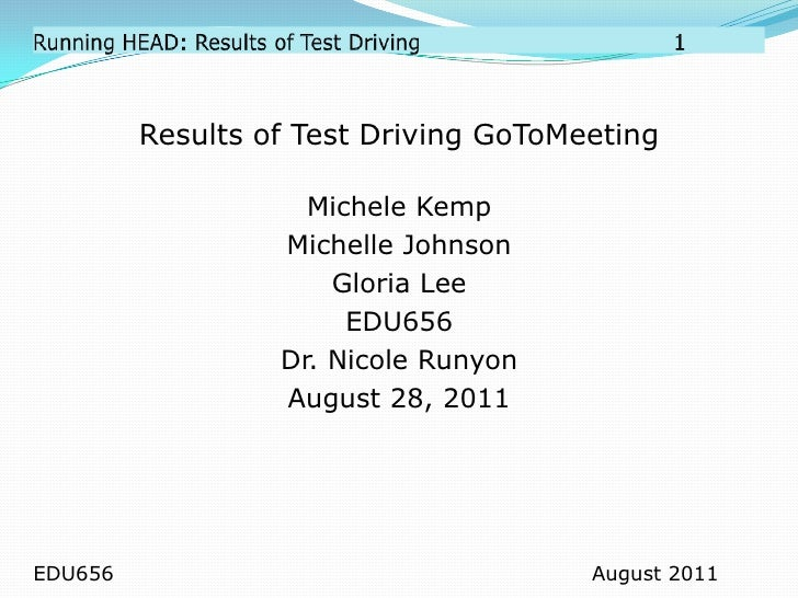 Running HEAD: Results of Test Driving		           		1<br />Results of Test Driving GoToMeeting<br />Michele Kemp<br />Mich...