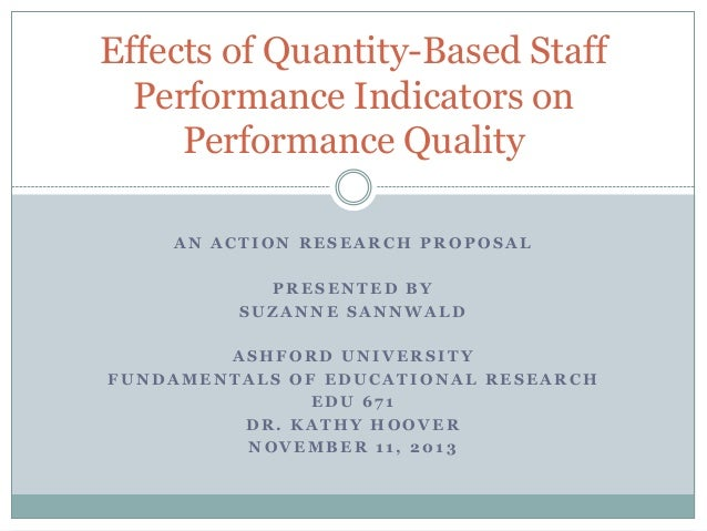 Effects of Quantity-Based Staff Performance Indicators on Performance Quality AN ACTION RESEARCH PROPOSAL PRESENTED BY SUZ...