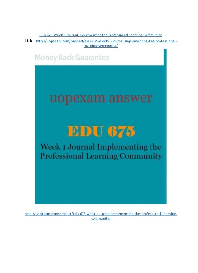 EDU 675 Week 1 Journal Implementing the Professional Learning Community Link : http://uopexam.com/product/edu-675-week-1-j...
