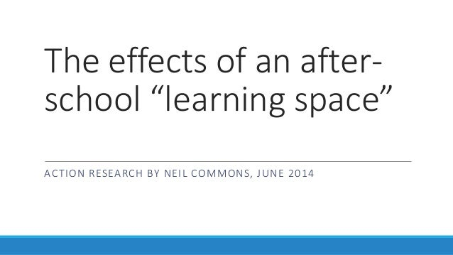 """The effects of an after-school  """"learning space""""  ACTION RESEARCH BY NEIL COMMONS, JUNE 2014"""