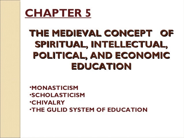 CHAPTER 5 THE MEDIEVAL CONCEPT OFTHE MEDIEVAL CONCEPT OF SPIRITUAL, INTELLECTUAL,SPIRITUAL, INTELLECTUAL, POLITICAL, AND E...