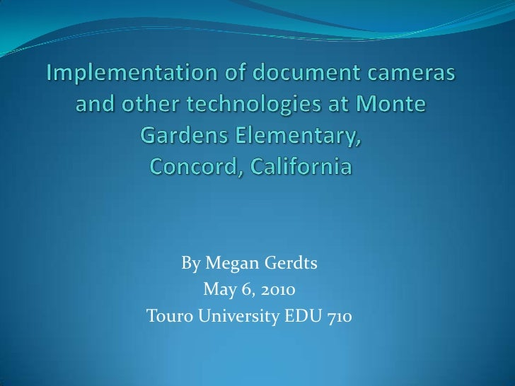 Implementation of document cameras and other technologies at Monte Gardens Elementary, Concord, California<br />By Megan G...