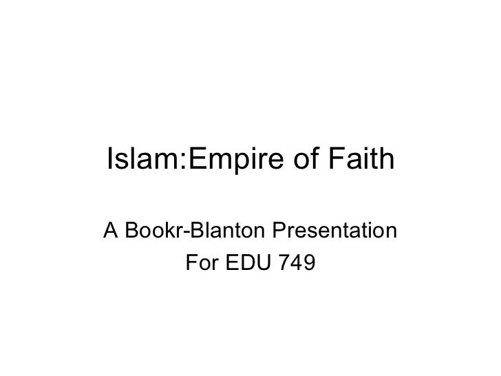 Islam:Empire of Faith A Bookr-Blanton Presentation For EDU 749