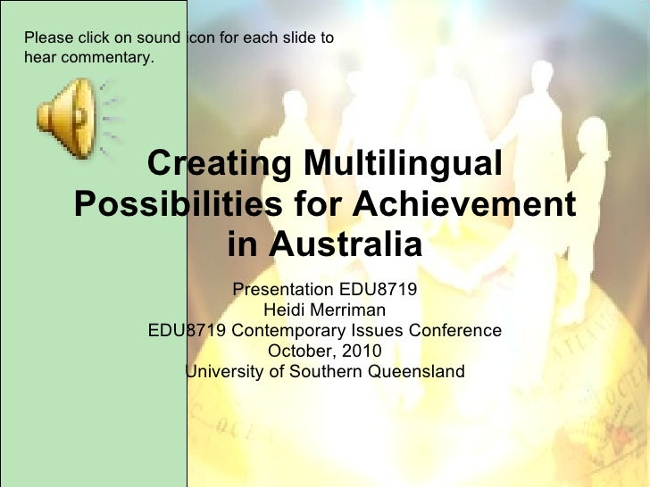 Creating Multilingual Possibilities for Achievement in Australia Presentation EDU8719 Heidi Merriman EDU8719 Contemporary ...