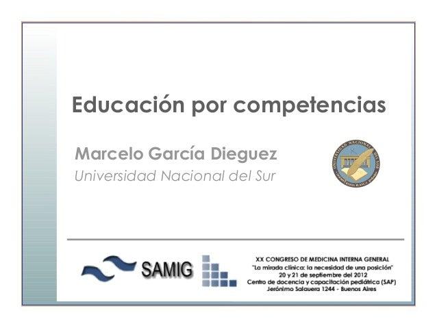 Educación por competenciasMarcelo García DieguezUniversidad Nacional del Sur