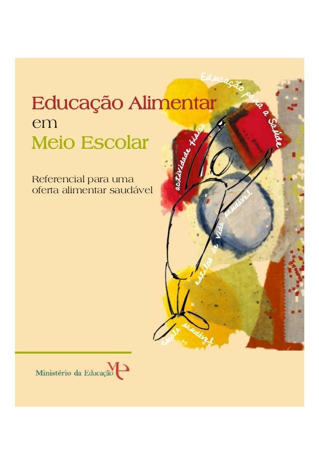 Educação Alimentar  acísif edadivitca      em   Meio Escolar  Referencial para uma  oferta alimentar saudável  Educação pa...