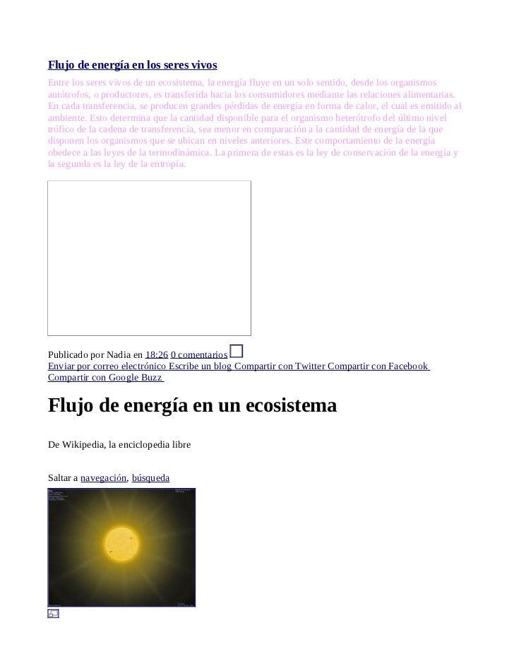 Flujo de energía en los seres vivosEntre los seres vivos de un ecosistema, la energía fluye en un solo sentido, desde los ...
