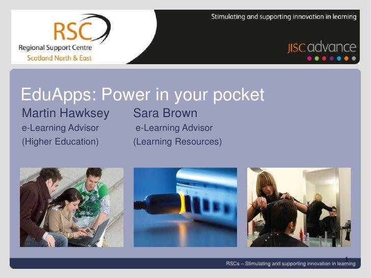 EduApps: Power in your pocket<br />Martin HawkseySara Brown <br />e-Learning Advisor  e-Learning Advisor<br />(Higher Edu...