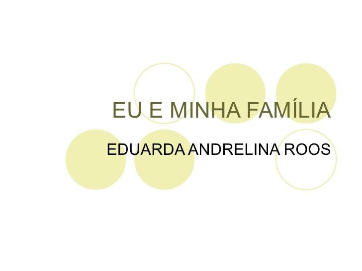 EU E MINHA FAMÍLIA EDUARDA ANDRELINA ROOS