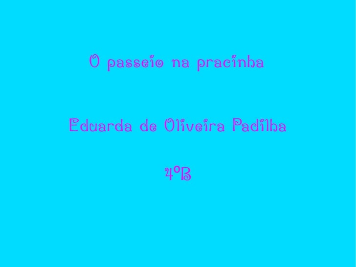 O passeio na pracinha Eduarda de Oliveira Padilha 4ºB