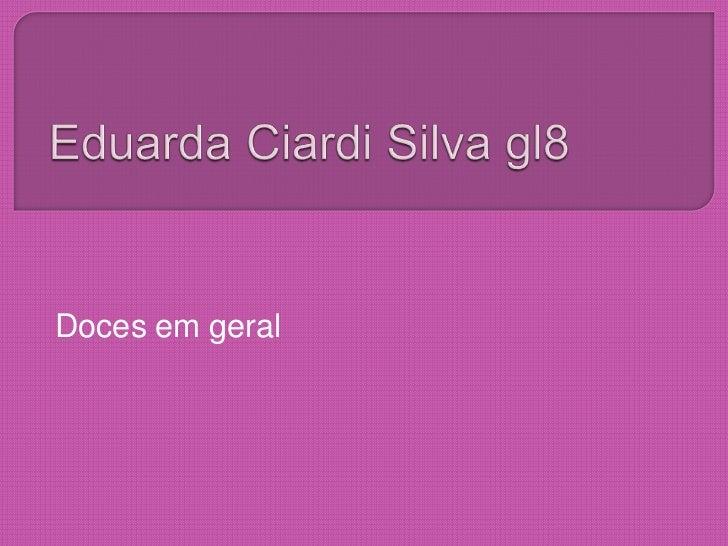 Eduarda Ciardi Silva gl8<br />Doces em geral<br />