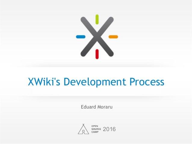 XWiki's Development Process Eduard Moraru 2016