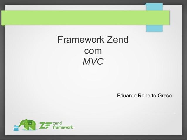 Framework Zend com MVC Eduardo Roberto Greco