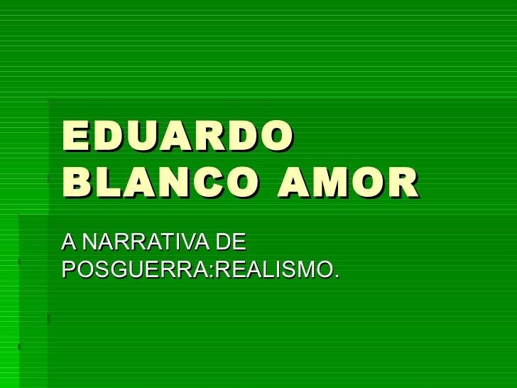EDUARDO BLANCO AMOR A NARRATIVA DE POSGUERRA:REALISMO.