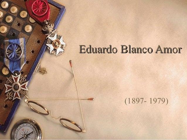 Eduardo Blanco AmorEduardo Blanco Amor (1897- 1979)