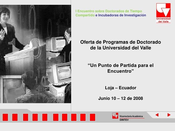 I Encuentro sobre Doctorados de Tiempo Compartido e Incubadoras de Investigación       Oferta de Programas de Doctorado   ...