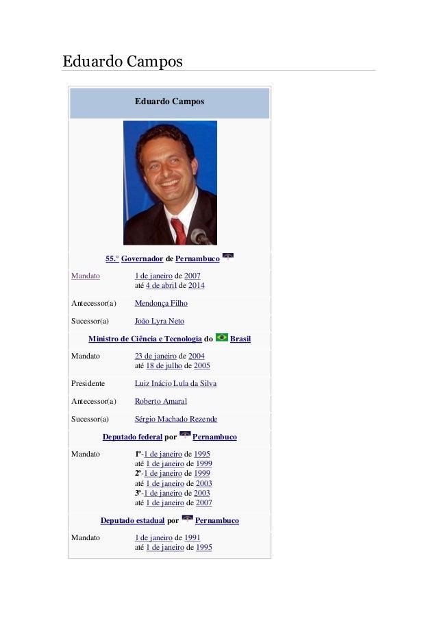 Eduardo Campos Eduardo Campos 55.° Governador de Pernambuco Mandato 1 de janeiro de 2007 até 4 de abril de 2014 Antecessor...