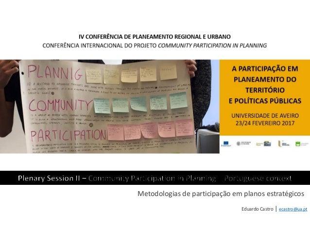 Eduardo Castro | ecastro@ua.pt Metodologias de participação em planos estratégicos