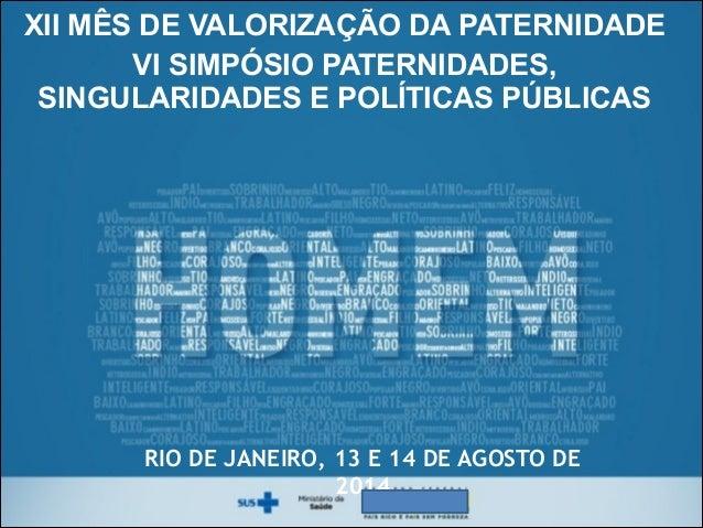 !  XII MÊS DE VALORIZAÇÃO DA PATERNIDADE  VI SIMPÓSIO PATERNIDADES,  SINGULARIDADES E POLÍTICAS PÚBLICAS  RIO DE JANEIRO, ...