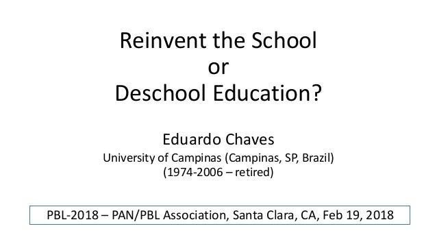Reinvent the School or Deschool Education? Eduardo Chaves University of Campinas (Campinas, SP, Brazil) (1974-2006 – retir...