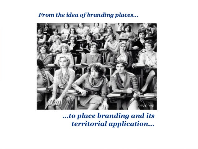 Place Branding: Evolution of the discourse Florida's fashionable, albeit US- based, approach regarding the existence of a ...