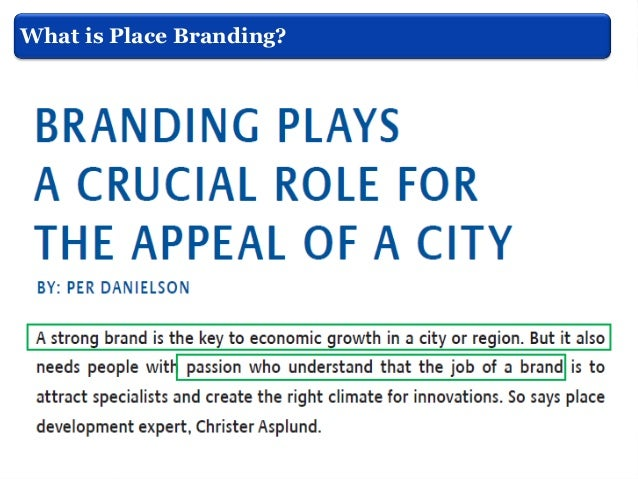 What is Place Branding?  Pasquinelli, (2013)  Cooperate  Networks