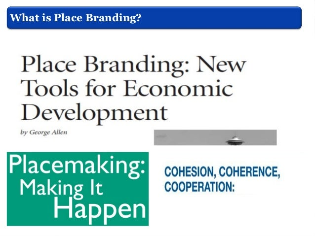 What is Place Branding? Smyth, (2005)  One of the purposes of place branding process is to create strategies to position t...