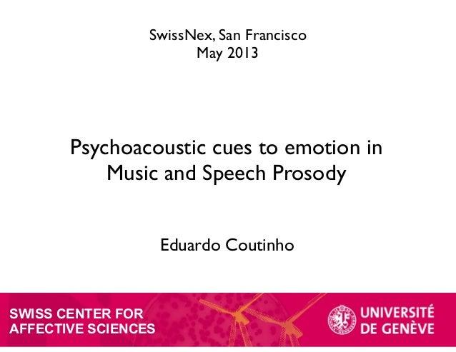 SWISS CENTER FORAFFECTIVE SCIENCESPsychoacoustic cues to emotion inMusic and Speech ProsodyEduardo CoutinhoSwissNex, San F...