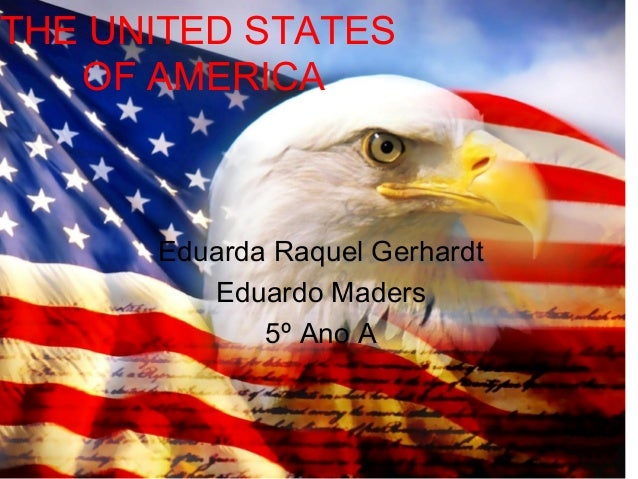THE UNITED STATES OF AMERICA Eduarda Raquel Gerhardt Eduardo Maders 5º Ano A