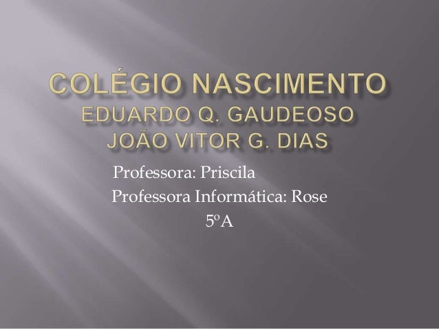Professora: PriscilaProfessora Informática: Rose             5ºA