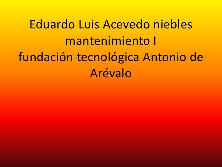 Eduardo Luis Acevedo nieblesmantenimiento Ifundación tecnológica Antonio de Arévalo<br />