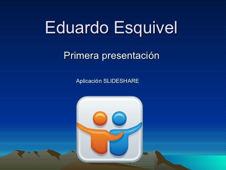 Eduardo Esquivel  Primera presentación    Aplicación SLIDESHARE