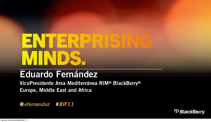 Eduardo Fernández                   VicePresidente Area Mediterránea RIM® BlackBerry®                   Europe, Middle Eas...