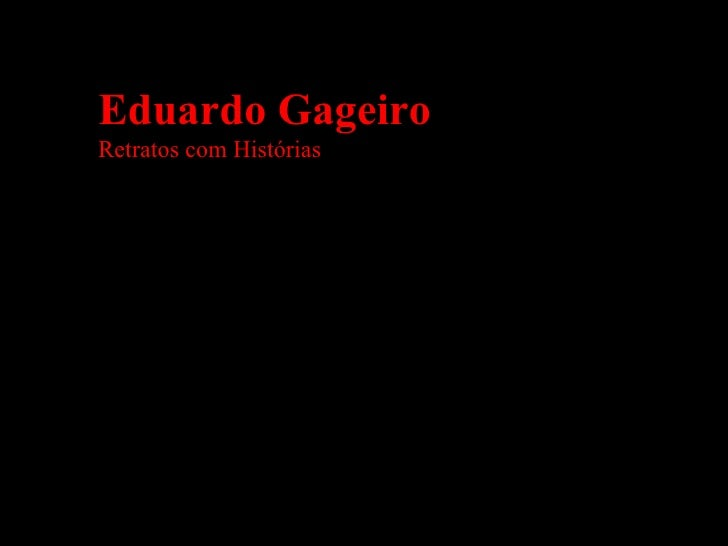 Eduardo GageiroRetratos com Histórias