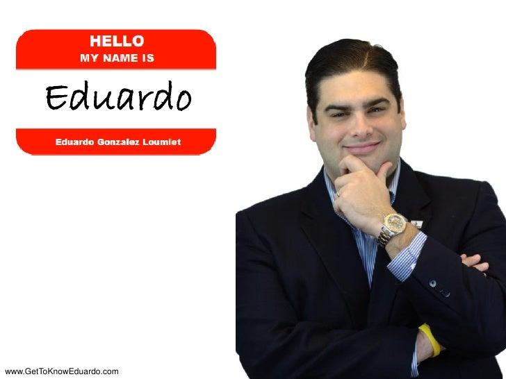 Eduardowww.GetToKnowEduardo.com