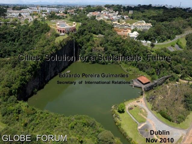 Eduardo Pereira GuimarãesEduardo Pereira Guimarães Secretary of International Relations Dublin Nov 2010GLOBE FORUMGLOBE FO...