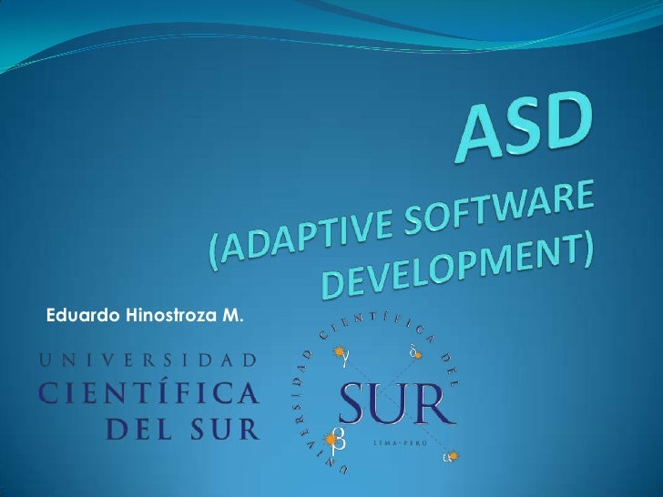 ASD(ADAPTIVE SOFTWARE DEVELOPMENT)<br />Eduardo Hinostroza M.<br />